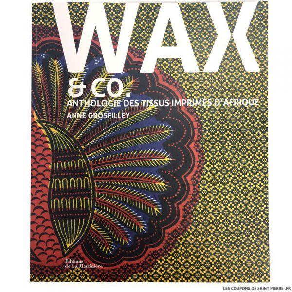 Livre Wax&Co Anthologie des tissus imprimés d'afrique de Anne Grosfilley